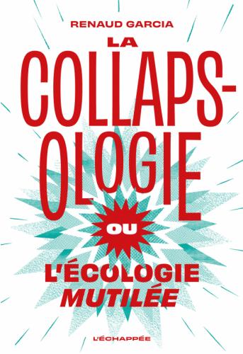 La collapsologie, dévoiement désespérant de la critique écologiste
